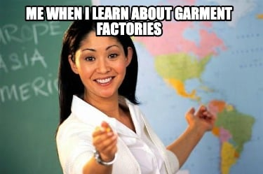 me-when-i-learn-about-garment-factories