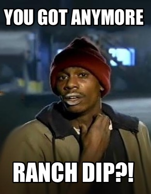 you-got-anymore-ranch-dip
