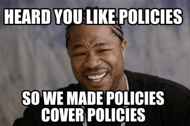 heard-you-like-policies-so-we-made-policies-cover-policies