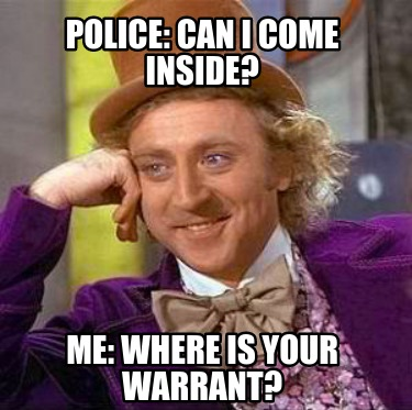 police-can-i-come-inside-me-where-is-your-warrant