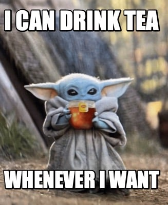 i-can-drink-tea-whenever-i-want