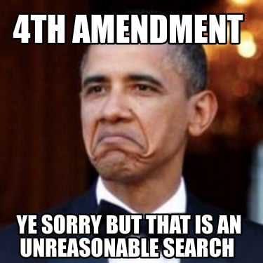 4th-amendment-ye-sorry-but-that-is-an-unreasonable-search