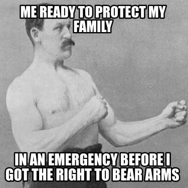me-ready-to-protect-my-family-in-an-emergency-before-i-got-the-right-to-bear-arm