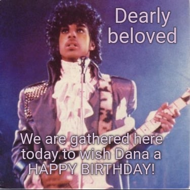 dearly-beloved-we-are-gathered-here-today-to-wish-dana-a-happy-birthday8
