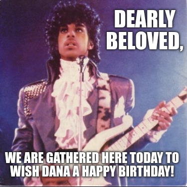 dearly-beloved-we-are-gathered-here-today-to-wish-dana-a-happy-birthday1