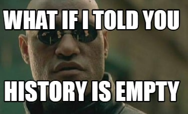 what-if-i-told-you-history-is-empty