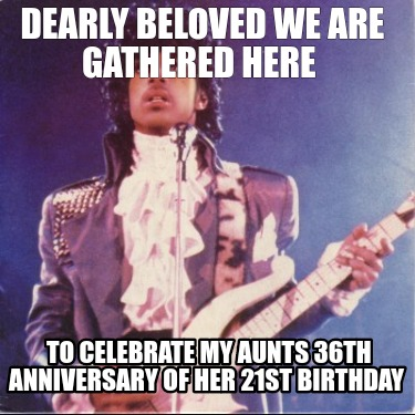 dearly-beloved-we-are-gathered-here-to-celebrate-my-aunts-36th-anniversary-of-he