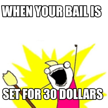when-your-bail-is-set-for-30-dollars