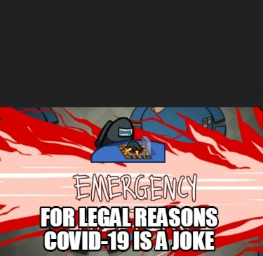 for-legal-reasons-covid-19-is-a-joke