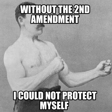 without-the-2nd-amendment-i-could-not-protect-myself