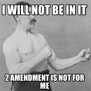 i-will-not-be-in-it-2-amendment-is-not-for-me