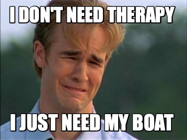 i-dont-need-therapy-i-just-need-my-boat