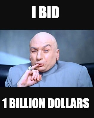i-bid-1-billion-dollars