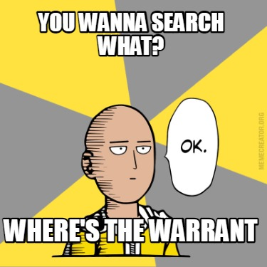 you-wanna-search-what-wheres-the-warrant