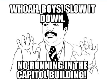 whoah-boys-slow-it-down.-no-running-in-the-capitol-building