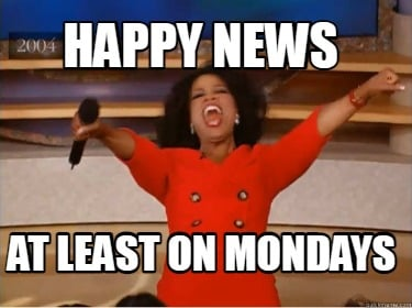 happy-news-at-least-on-mondays