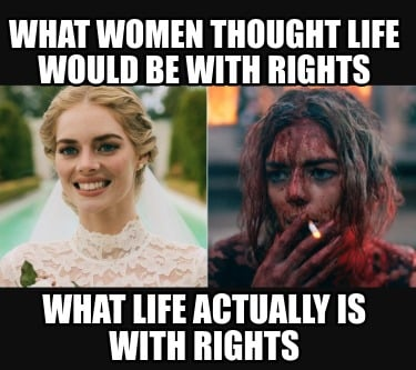 what-women-thought-life-would-be-with-rights-what-life-actually-is-with-rights