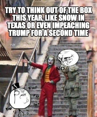 try-to-think-out-of-the-box-this-year-like-snow-in-texas-or-even-impeaching-trum