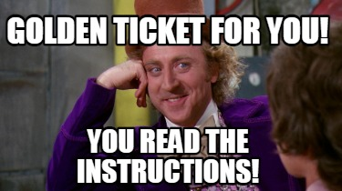golden-ticket-for-you-you-read-the-instructions