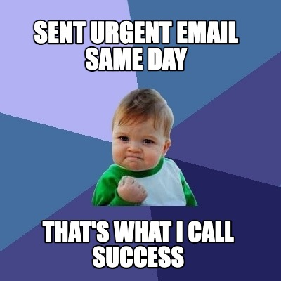 sent-urgent-email-same-day-thats-what-i-call-success