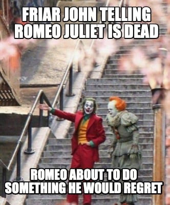 friar-john-telling-romeo-juliet-is-dead-romeo-about-to-do-something-he-would-reg