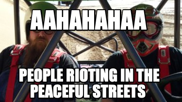 aahahahaa-people-rioting-in-the-peaceful-streets
