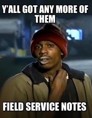 yall-got-any-more-of-them-field-service-notes