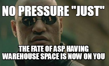 no-pressure-just-the-fate-of-asp-having-warehouse-space-is-now-on-you