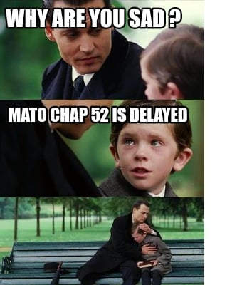 why-are-you-sad-mato-chap-52-is-delayed