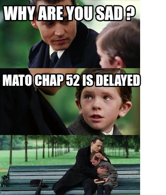 why-are-you-sad-mato-chap-52-is-delayed9