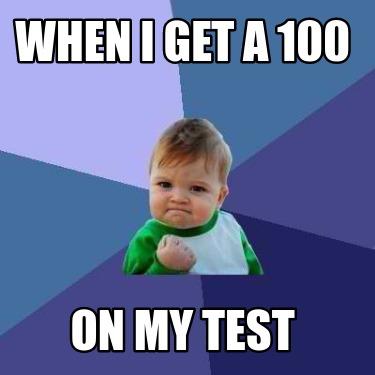 when-i-get-a-100-on-my-test
