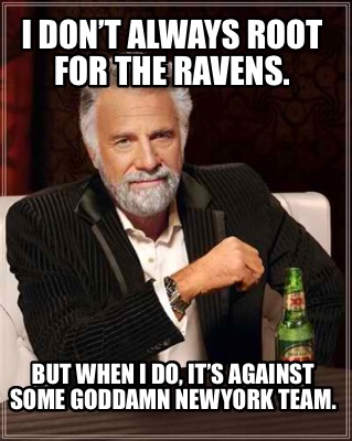 i-dont-always-root-for-the-ravens.-but-when-i-do-its-against-some-goddamn-newyor