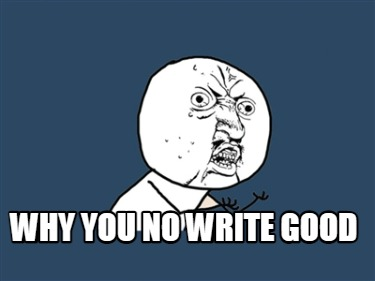 why-you-no-write-good