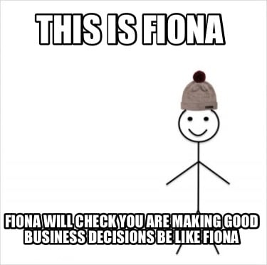 this-is-fiona-fiona-will-check-you-are-making-good-business-decisions-be-like-fi