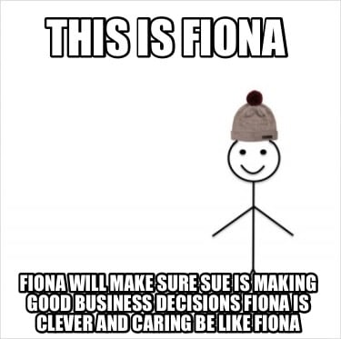 this-is-fiona-fiona-will-make-sure-sue-is-making-good-business-decisions-fiona-i