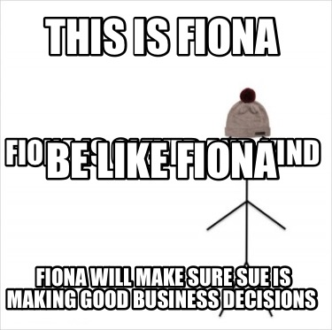 this-is-fiona-fiona-will-make-sure-sue-is-making-good-business-decisions-fiona-i7