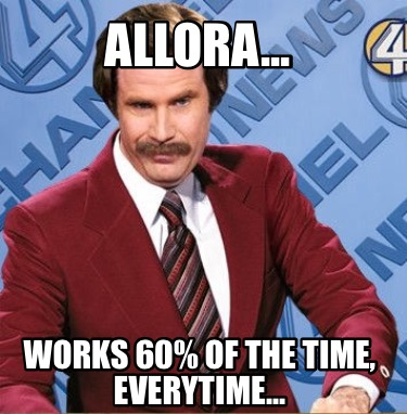 allora...-works-60-of-the-time-everytime