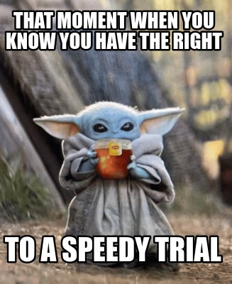 that-moment-when-you-know-you-have-the-right-to-a-speedy-trial