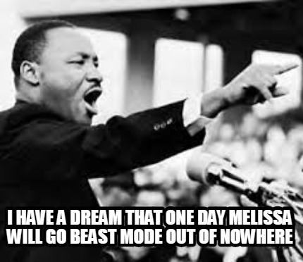 i-have-a-dream-that-one-day-melissa-will-go-beast-mode-out-of-nowhere