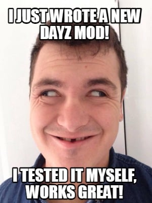 i-just-wrote-a-new-dayz-mod-i-tested-it-myself-works-great