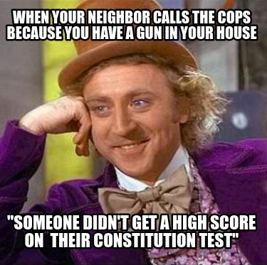 when-your-neighbor-calls-the-cops-because-you-have-a-gun-in-your-house-someone-d
