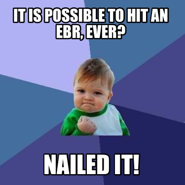 it-is-possible-to-hit-an-ebr-ever-nailed-it