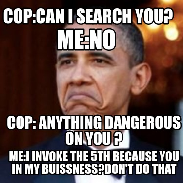 copcan-i-search-you-meno-cop-anything-dangerous-on-you-mei-invoke-the-5th-becaus