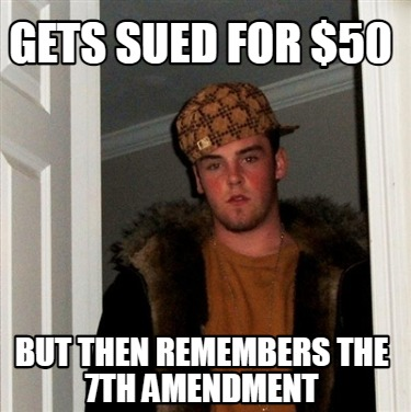 gets-sued-for-50-but-then-remembers-the-7th-amendment
