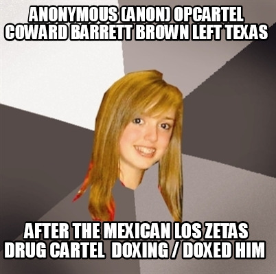 anonymous-anon-opcartel-coward-barrett-brown-left-texas-after-the-mexican-los-ze2