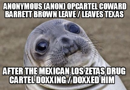 anonymous-anon-opcartel-coward-barrett-brown-leave-leaves-texas-after-the-mexica