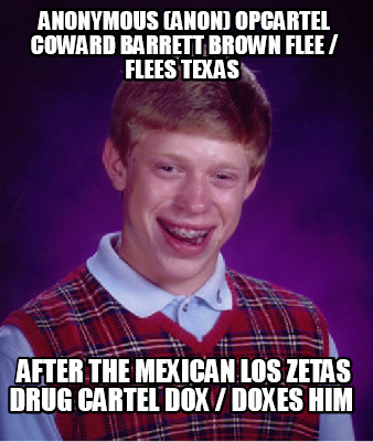 anonymous-anon-opcartel-coward-barrett-brown-flee-flees-texas-after-the-mexican-5