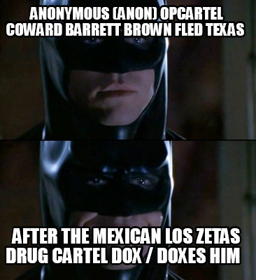 anonymous-anon-opcartel-coward-barrett-brown-fled-texas-after-the-mexican-los-ze7