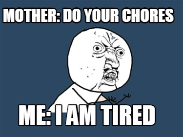 mother-do-your-chores-me-i-am-tired