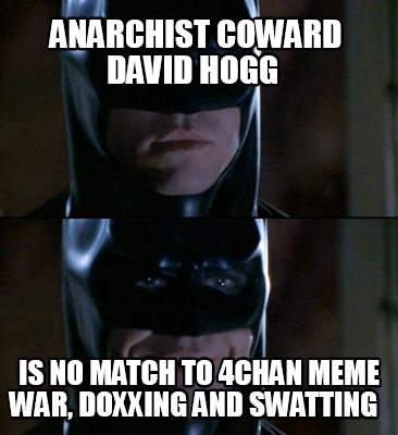 anarchist-coward-david-hogg-is-no-match-to-4chan-meme-war-doxxing-and-swatting